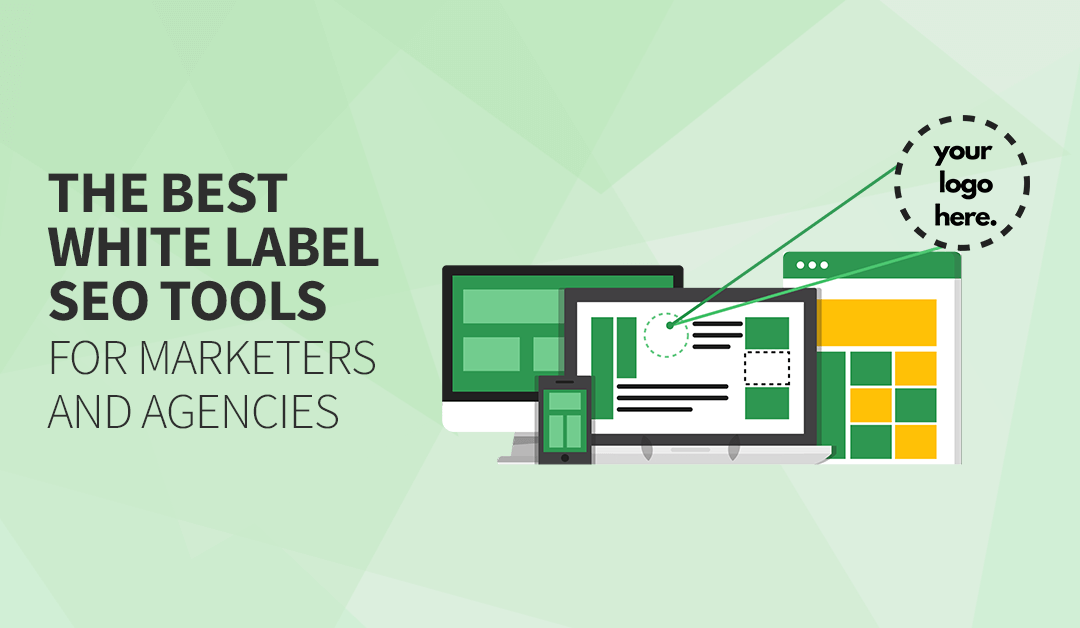 The Best White Label SEO Tools for Marketers and Agencies
