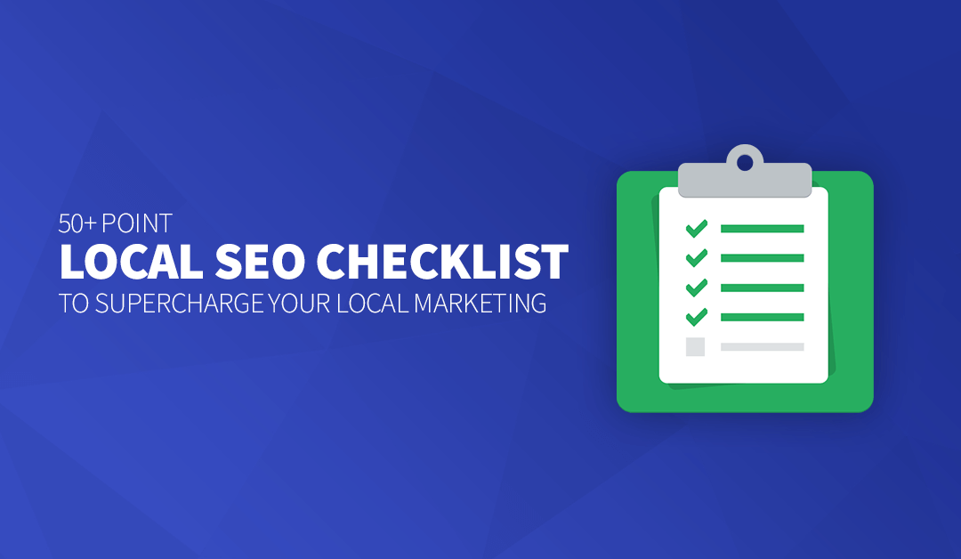 50+ Point Local SEO Checklist to Supercharge Your Local Marketing