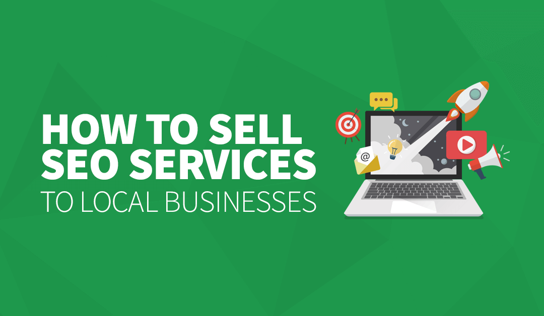 How to Sell SEO Services to Local Businesses [+ FREE Templates]