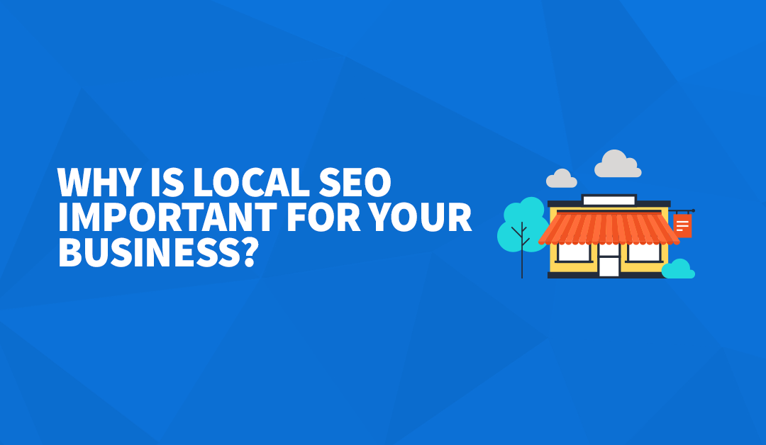 Why is Local SEO Important for Your Business? 4 Reasons that Make the Difference