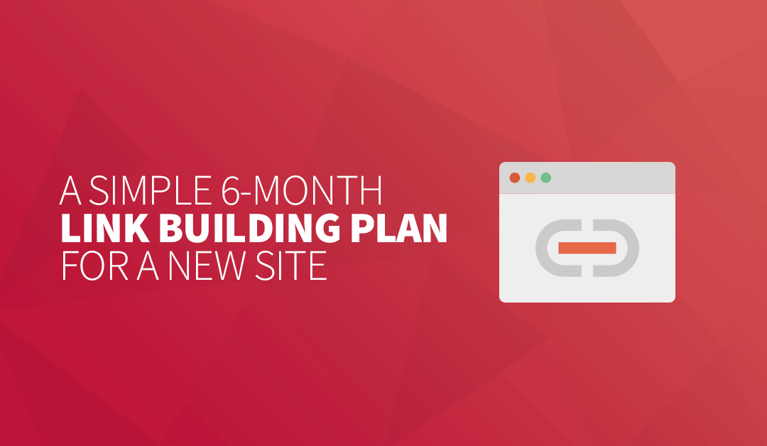 A Simple 6-Month Link Building Plan for a New Site