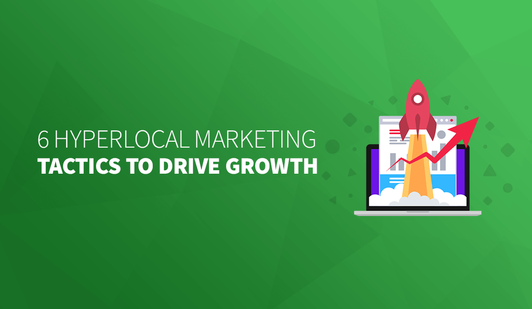 6 Hyperlocal Marketing Tactics to Drive Growth