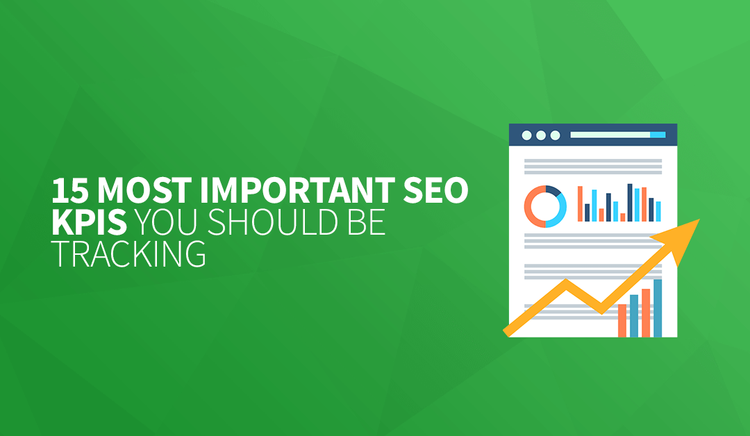 15 Most Important SEO KPIs You SHOULD Be Tracking