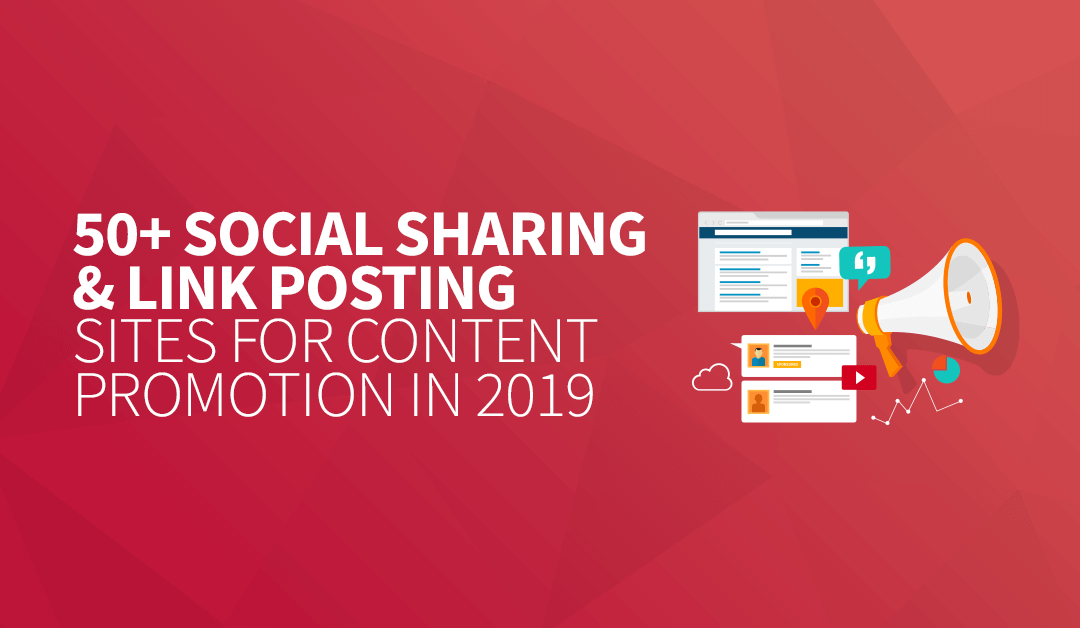 50+ Social Sharing & Link Posting Sites for Content Promotion in 2019