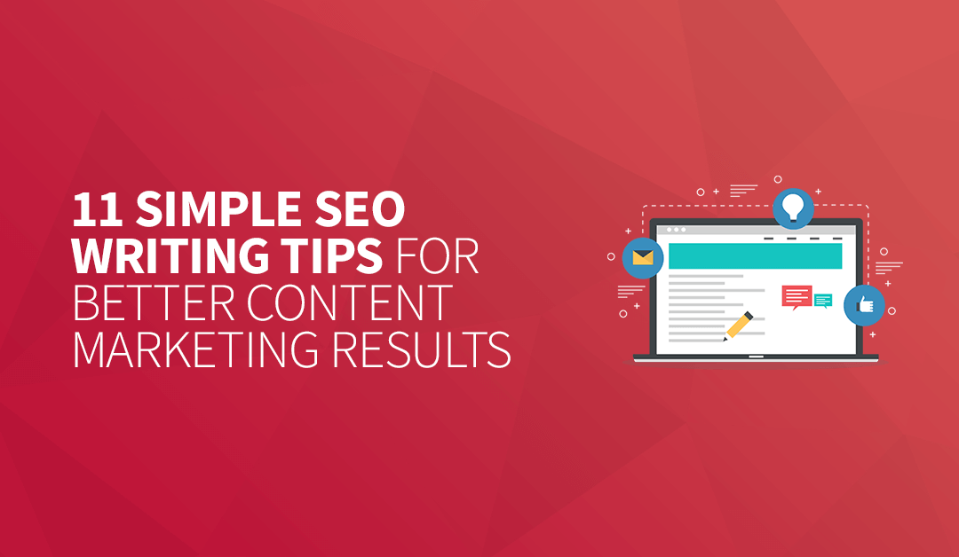 11 Simple SEO Writing Tips for Better Content Marketing Results
